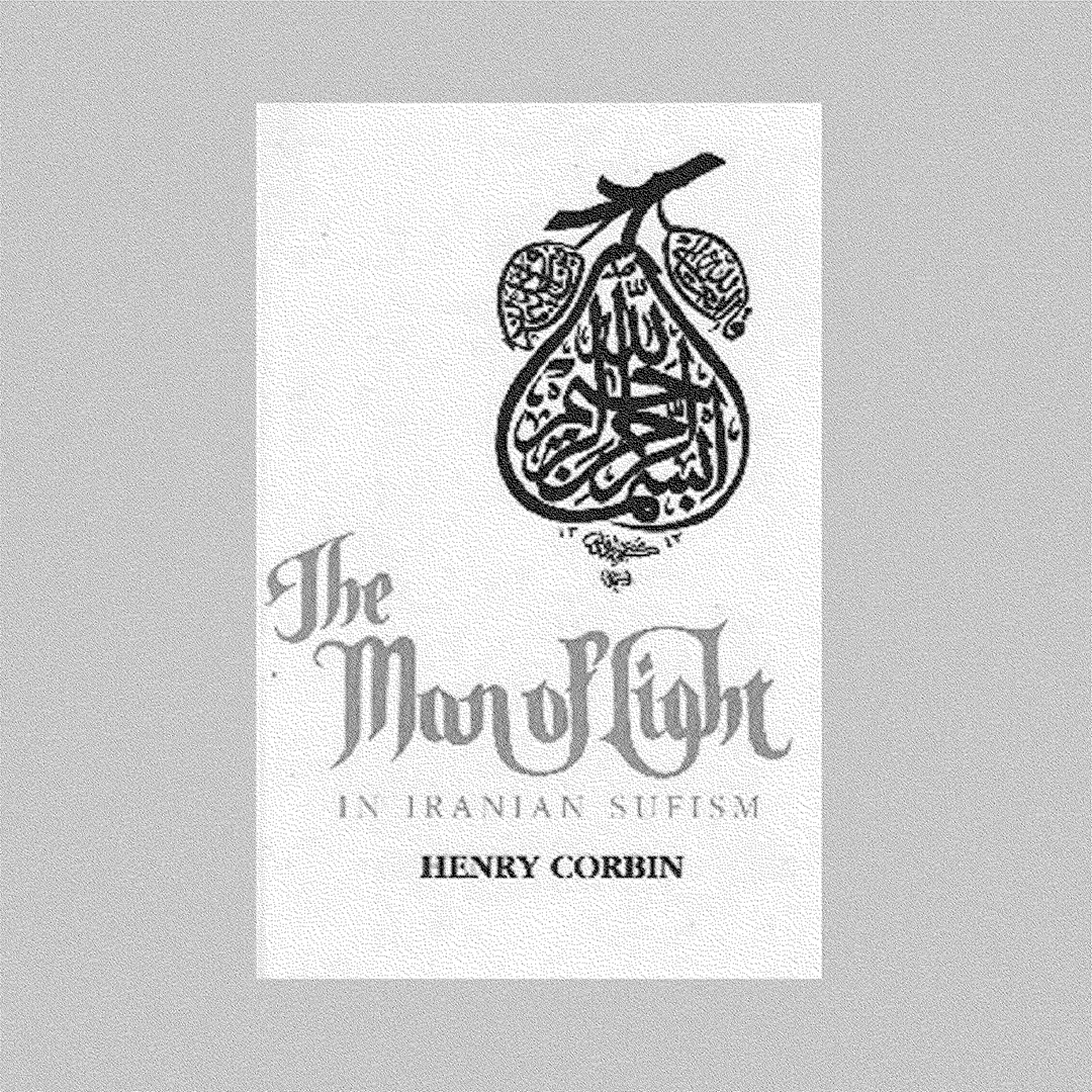 The Man of Light in Iranian Sufism   Henry Corbin — Sulūk Press / Press Omega Publications, Amherst, 2005.